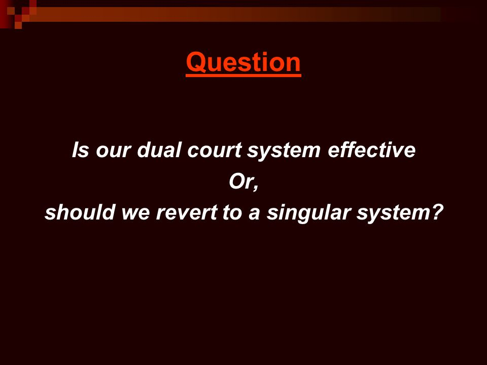 Question Is our dual court system effective Or,