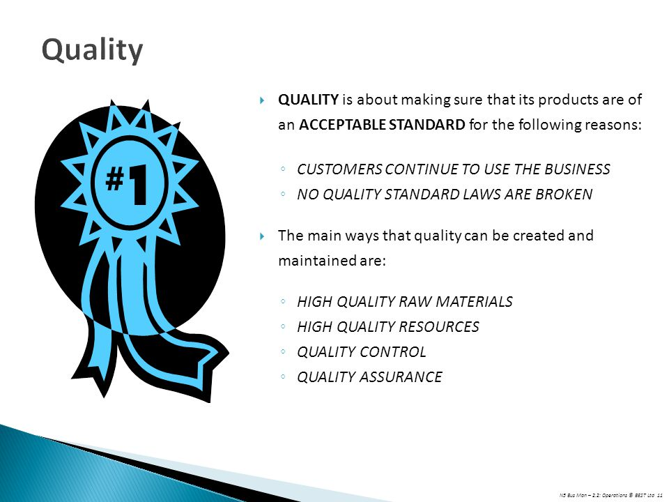 Quality QUALITY is about making sure that its products are of an ACCEPTABLE STANDARD for the following reasons: