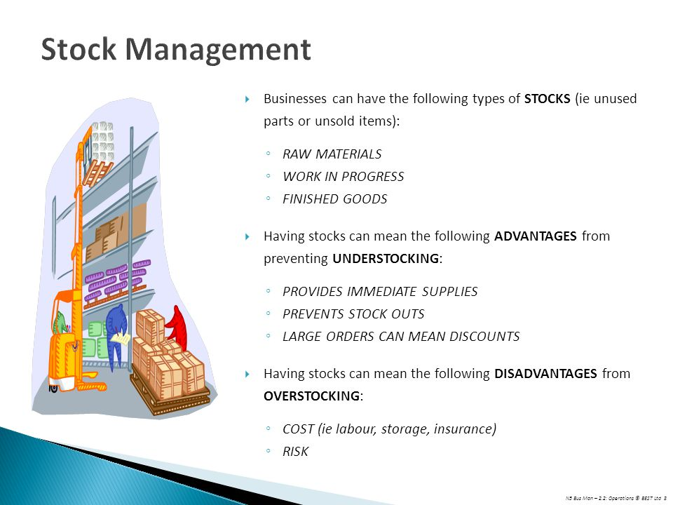 Stock Management Businesses can have the following types of STOCKS (ie unused parts or unsold items):
