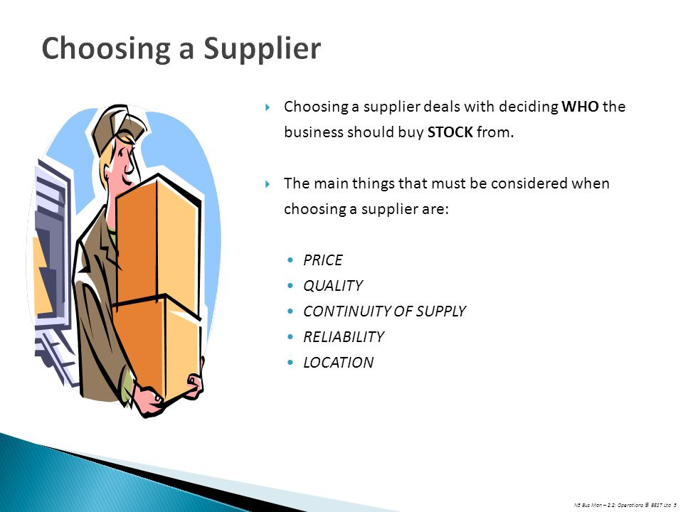 Choosing a Supplier Choosing a supplier deals with deciding WHO the business should buy STOCK from.