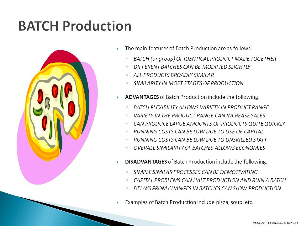 BATCH Production The main features of Batch Production are as follows.