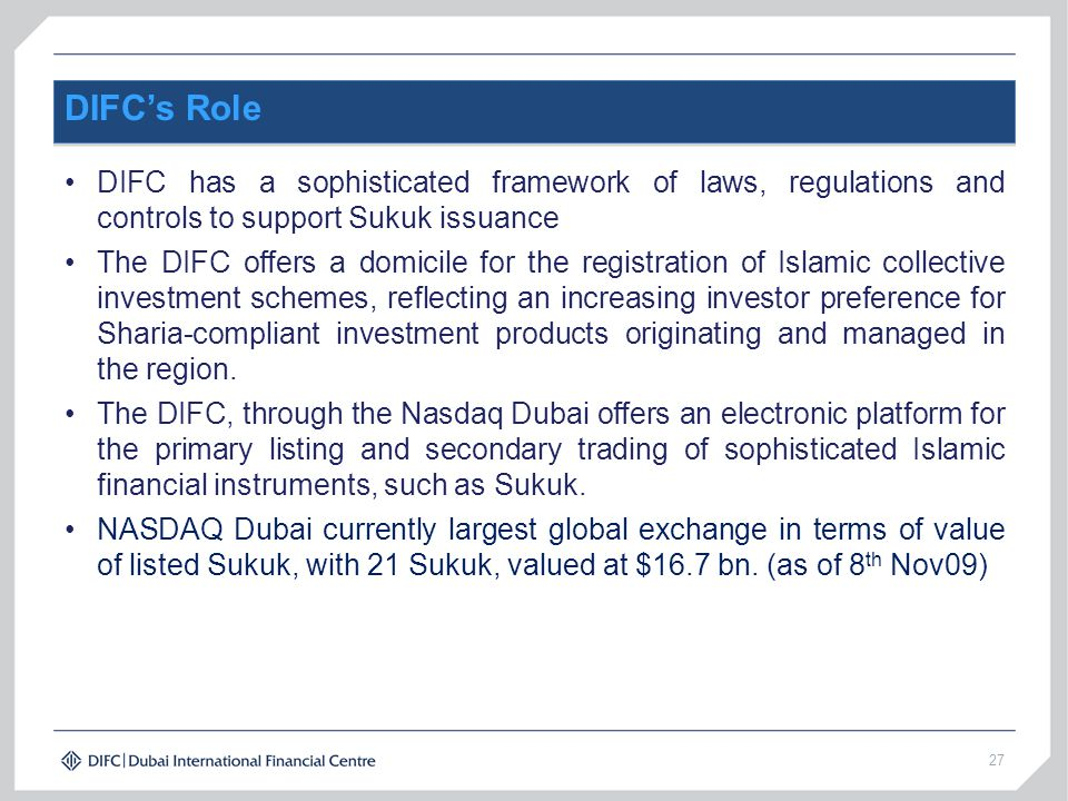 DIFC's Role • DIFC has a sophisticated framework of laws, regulations and controls to support Sukuk issuance.