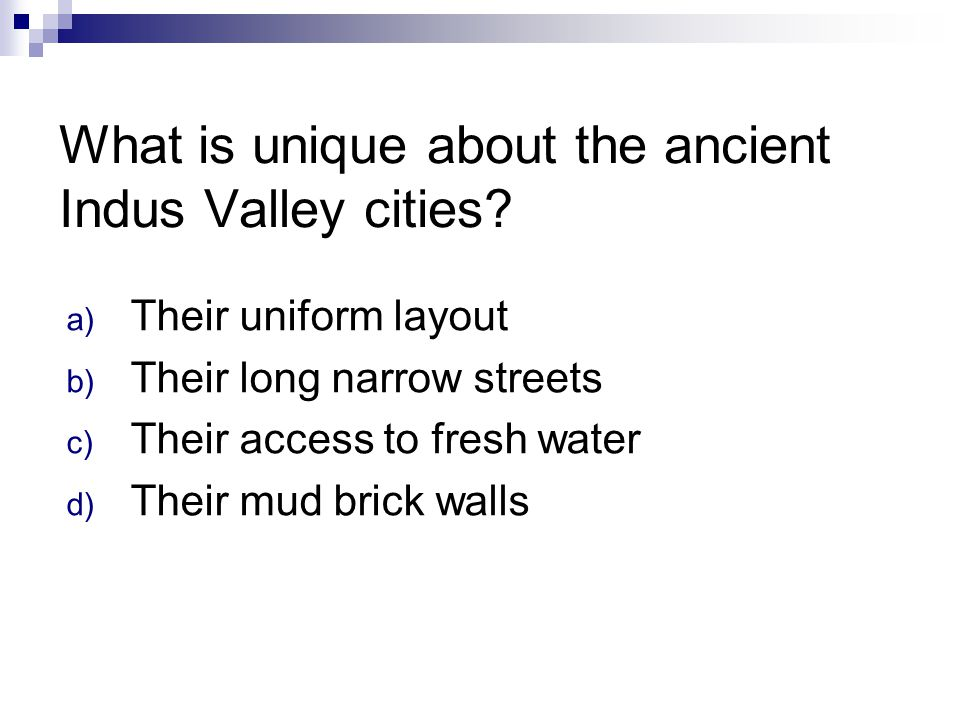 What is unique about the ancient Indus Valley cities
