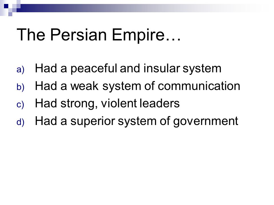 The Persian Empire… Had a peaceful and insular system