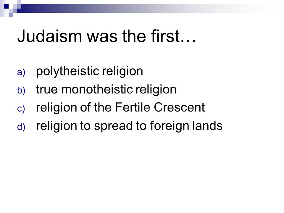 Judaism was the first… polytheistic religion