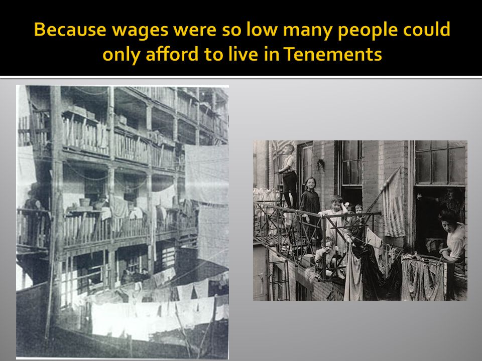 Because wages were so low many people could only afford to live in Tenements