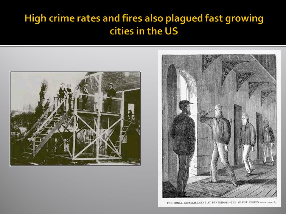 High crime rates and fires also plagued fast growing cities in the US