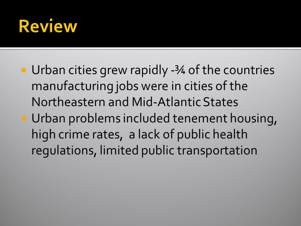 Review Urban cities grew rapidly -¾ of the countries manufacturing jobs were in cities of the Northeastern and Mid-Atlantic States.
