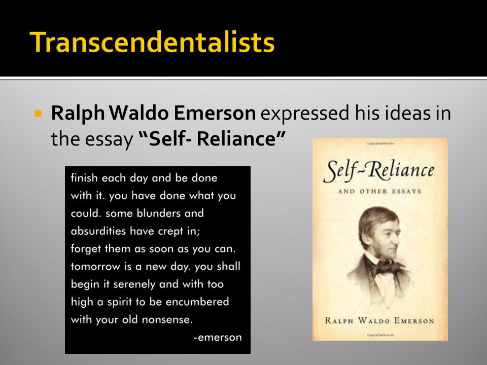 Transcendentalists Ralph Waldo Emerson expressed his ideas in the essay Self- Reliance
