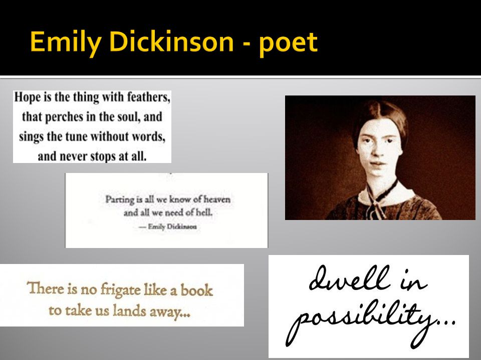 Emily Dickinson - poet A poet who took definition as her province, Emily Dickinson challenged the existing definitions of poetry and the poet s work.