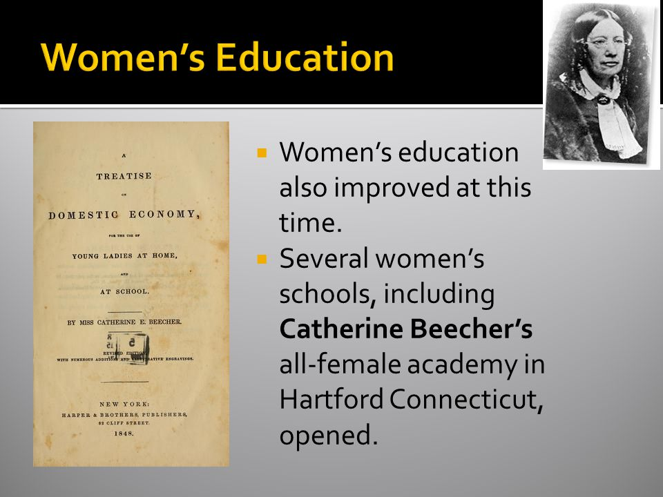 Women's Education Women's education also improved at this time.