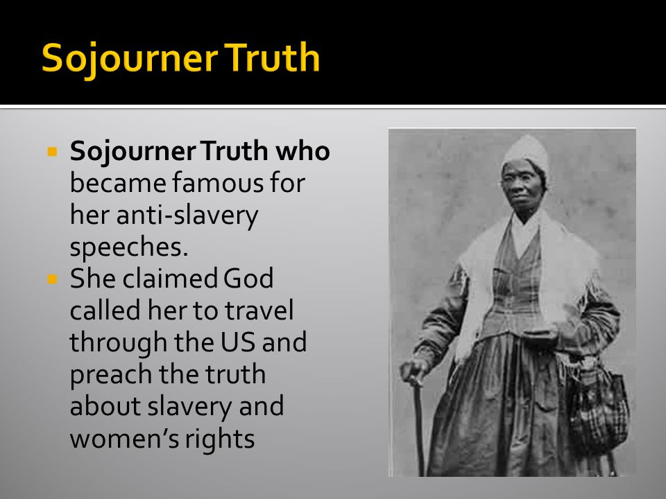 Sojourner Truth Sojourner Truth who became famous for her anti-slavery speeches.