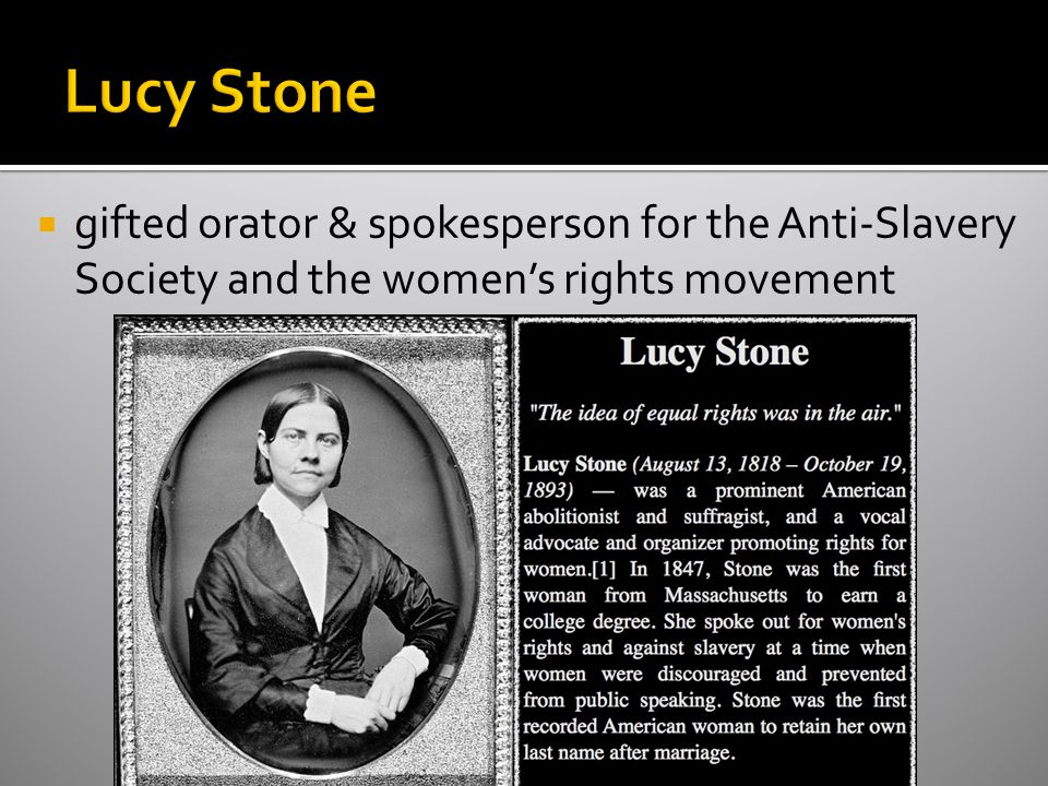 Lucy Stone gifted orator & spokesperson for the Anti-Slavery Society and the women's rights movement.