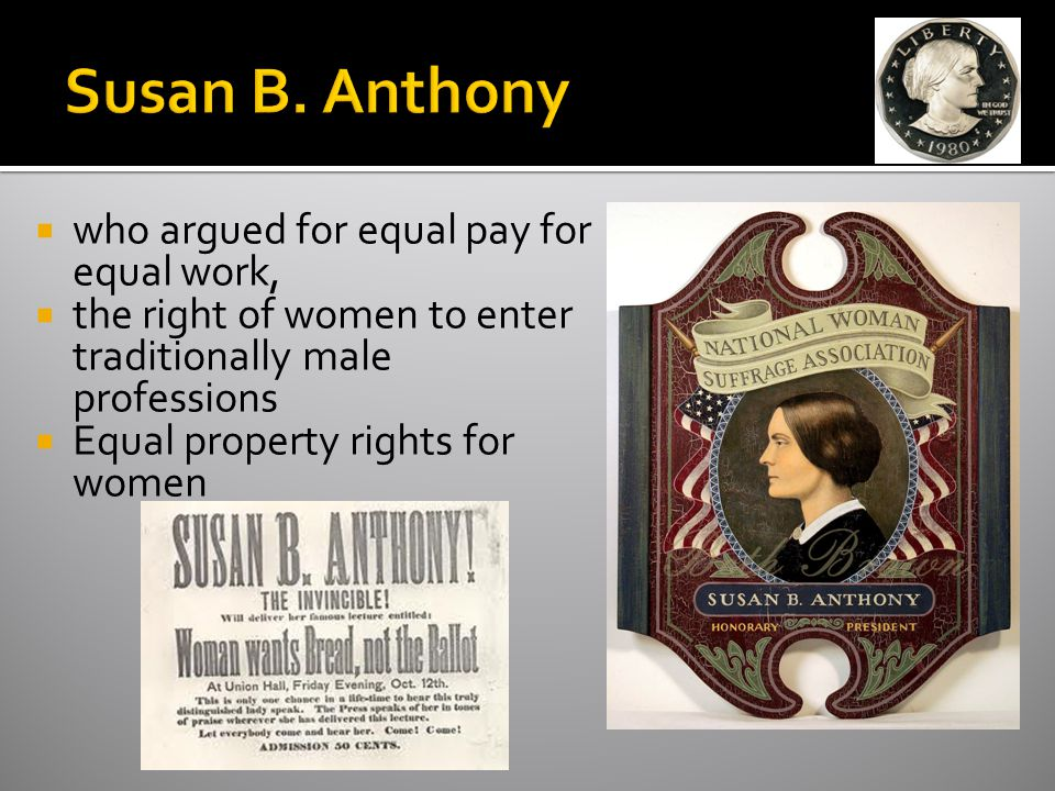 Susan B. Anthony who argued for equal pay for equal work,