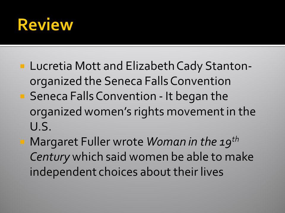 Review Lucretia Mott and Elizabeth Cady Stanton- organized the Seneca Falls Convention.