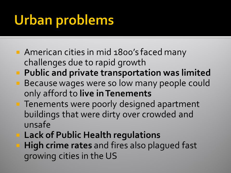Urban problems American cities in mid 1800's faced many challenges due to rapid growth. Public and private transportation was limited.