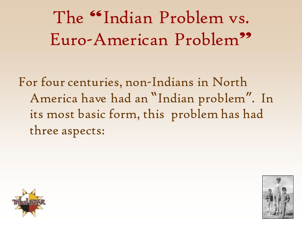 The Indian Problem vs. Euro-American Problem