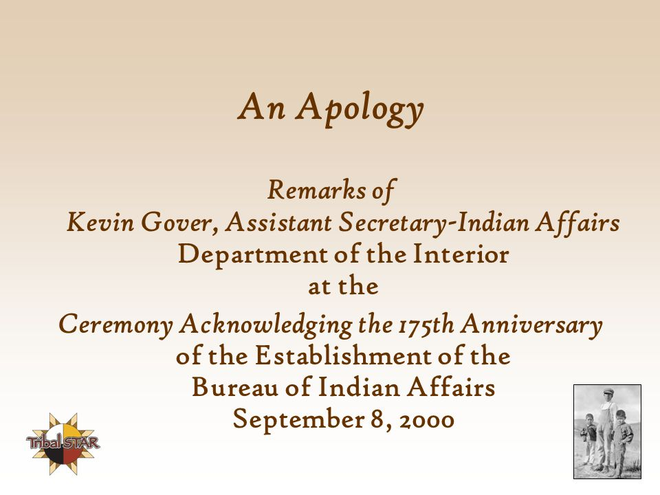 An Apology Remarks of Kevin Gover, Assistant Secretary-Indian Affairs Department of the Interior at the.