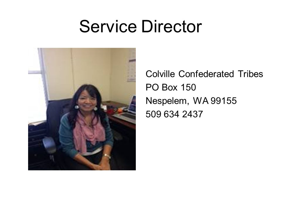 Service Director Colville Confederated Tribes PO Box 150 Nespelem, WA 99155 509 634 2437