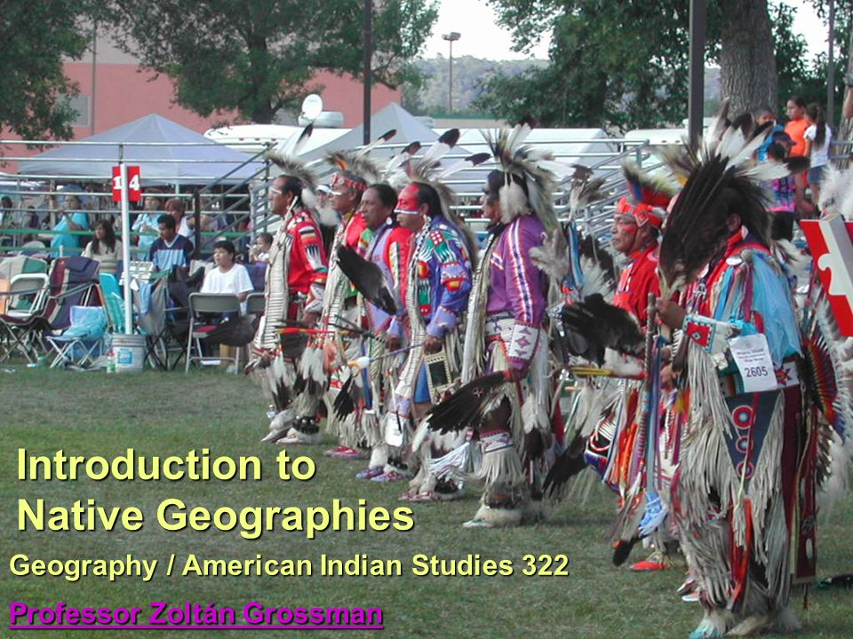 Geography / American Indian Studies 322 Professor Zoltán Grossman