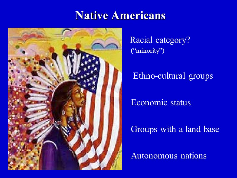 Native Americans Racial category Ethno-cultural groups