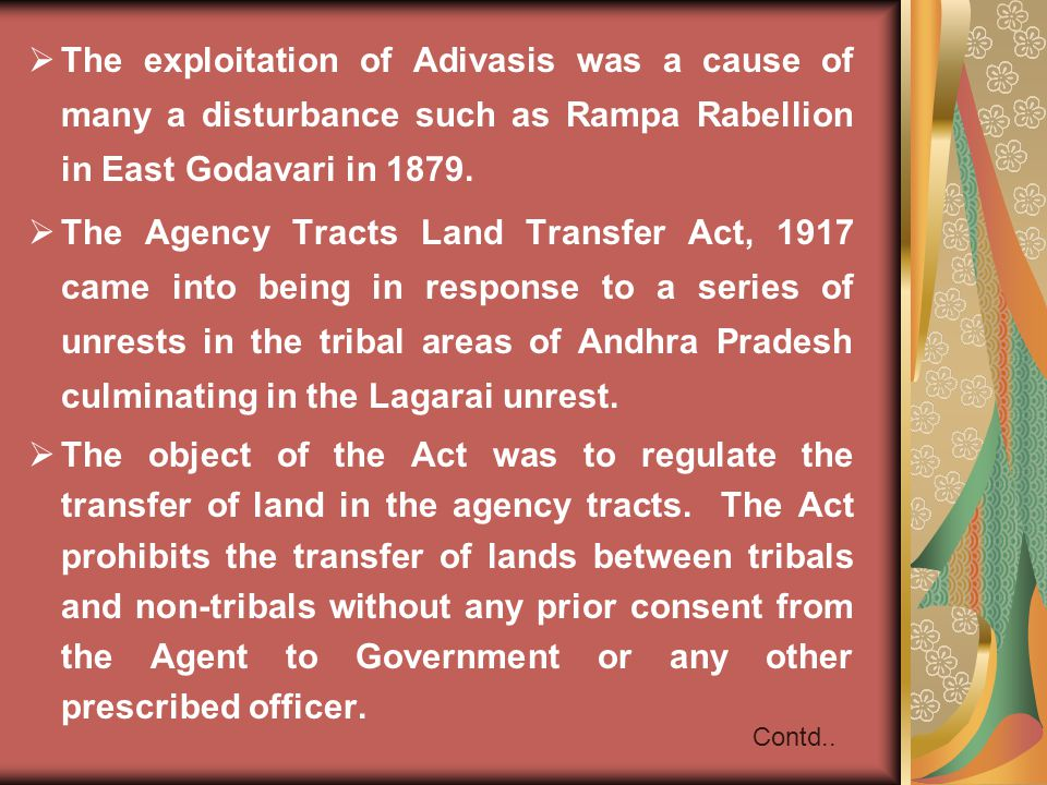 The exploitation of Adivasis was a cause of many a disturbance such as Rampa Rabellion in East Godavari in 1879.
