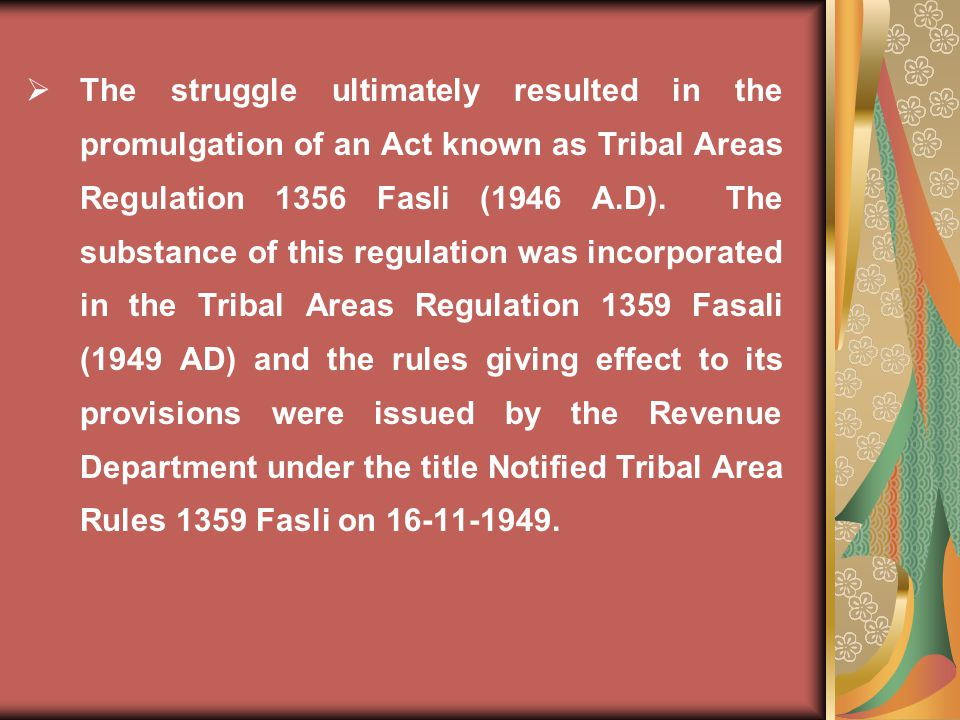 The struggle ultimately resulted in the promulgation of an Act known as Tribal Areas Regulation 1356 Fasli (1946 A.D).