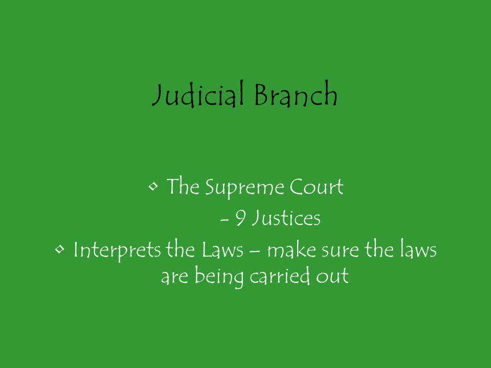 Interprets the Laws – make sure the laws are being carried out