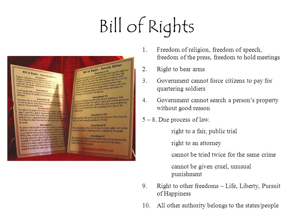 Bill of Rights Freedom of religion, freedom of speech, freedom of the press, freedom to hold meetings.