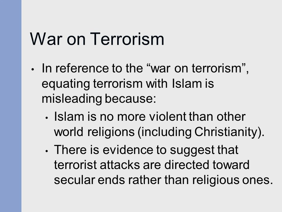 War on Terrorism In reference to the war on terrorism , equating terrorism with Islam is misleading because: