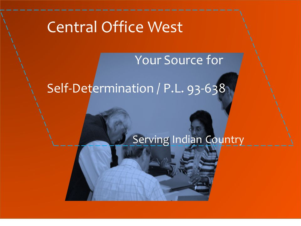 Central Office West Your Source for Self-Determination / P.L. 93-638