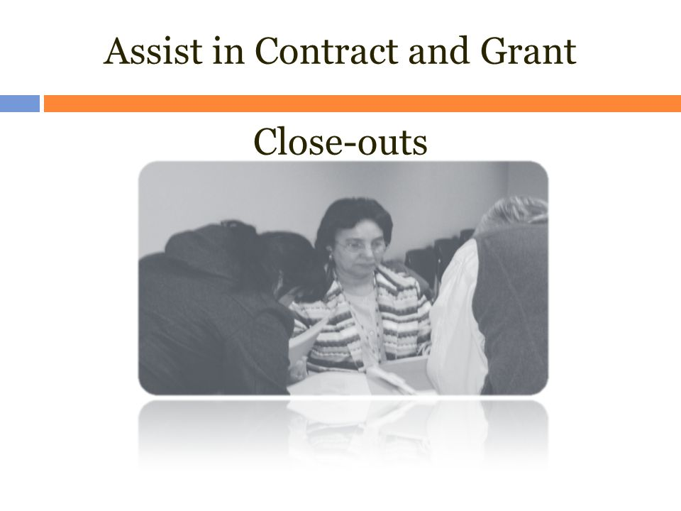 Assist in Contract and Grant Close-outs