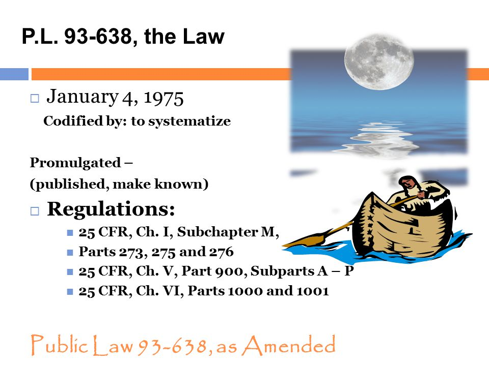 P.L. 93-638, the Law Public Law 93-638, as Amended January 4, 1975
