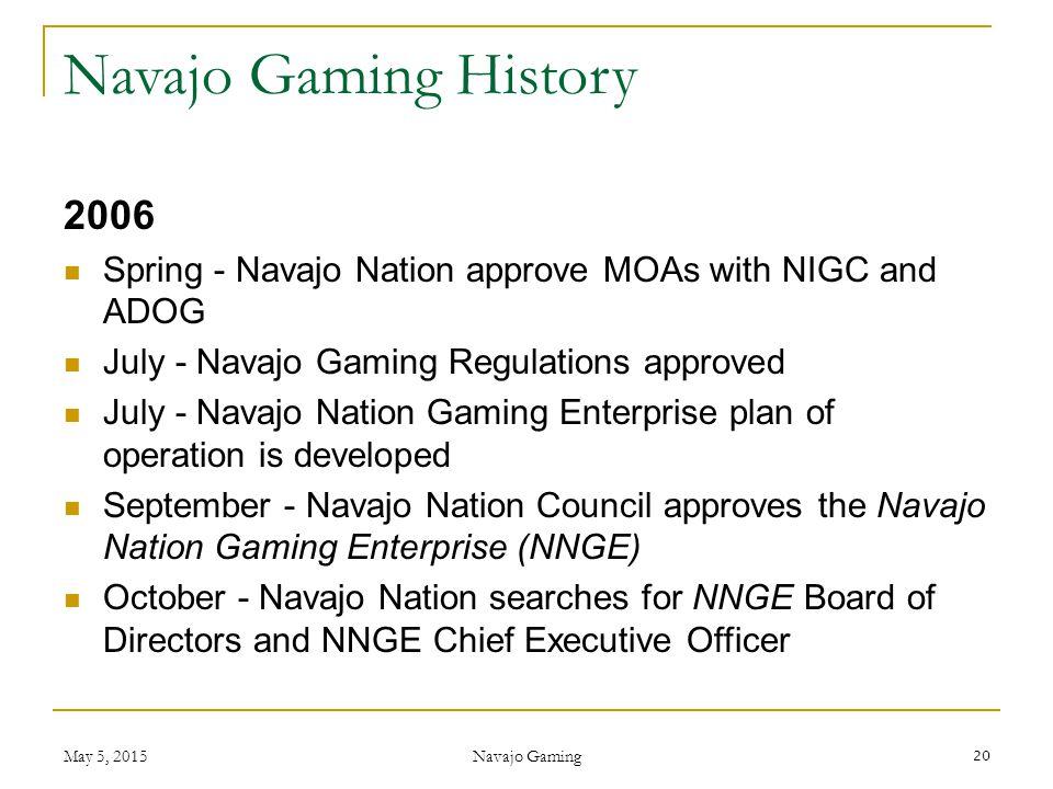 Navajo Gaming History 2006. Spring - Navajo Nation approve MOAs with NIGC and ADOG. July - Navajo Gaming Regulations approved.