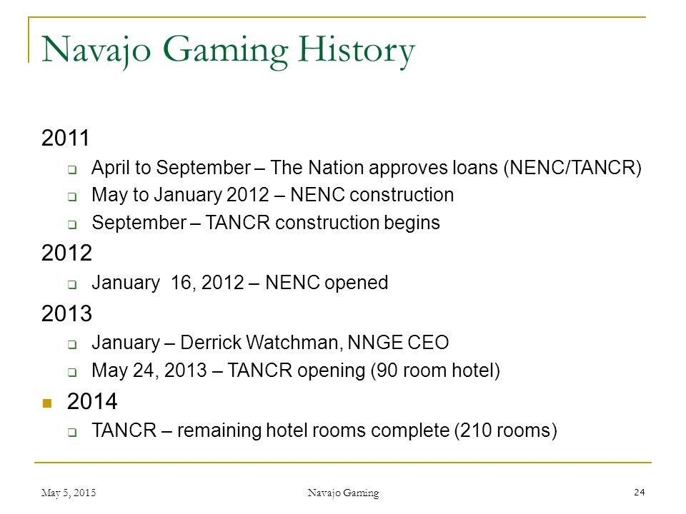 Navajo Gaming History 2011. April to September – The Nation approves loans (NENC/TANCR) May to January 2012 – NENC construction.