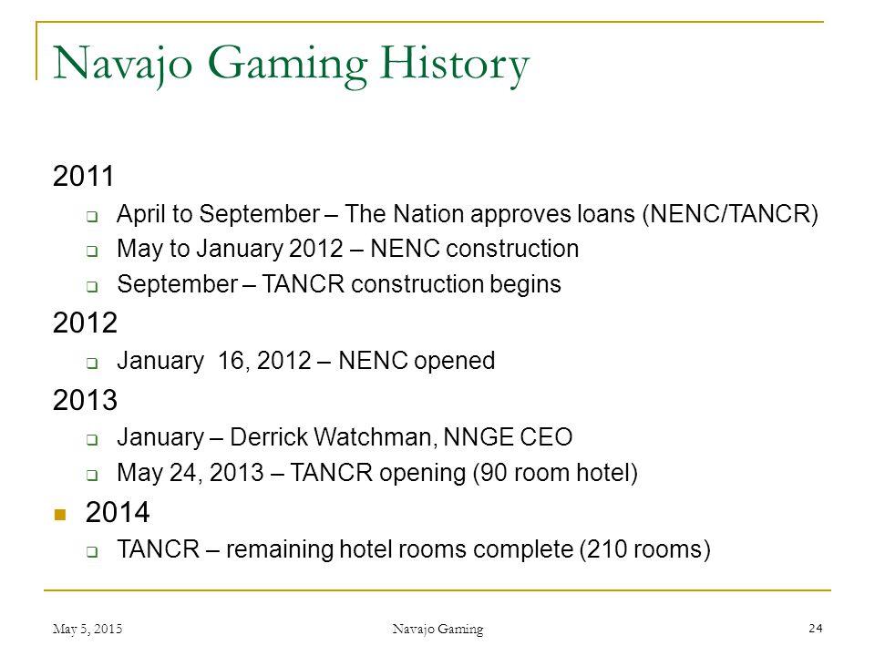 Navajo Gaming History 2011. April to September – The Nation approves loans (NENC/TANCR) May to January 2012 – NENC construction.