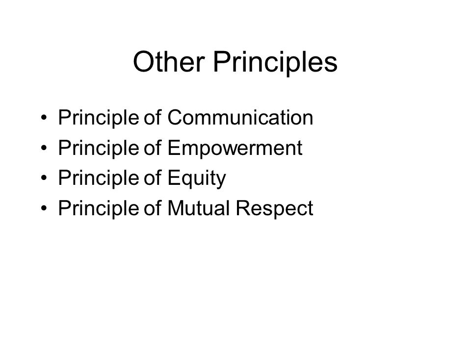 Other Principles Principle of Communication Principle of Empowerment