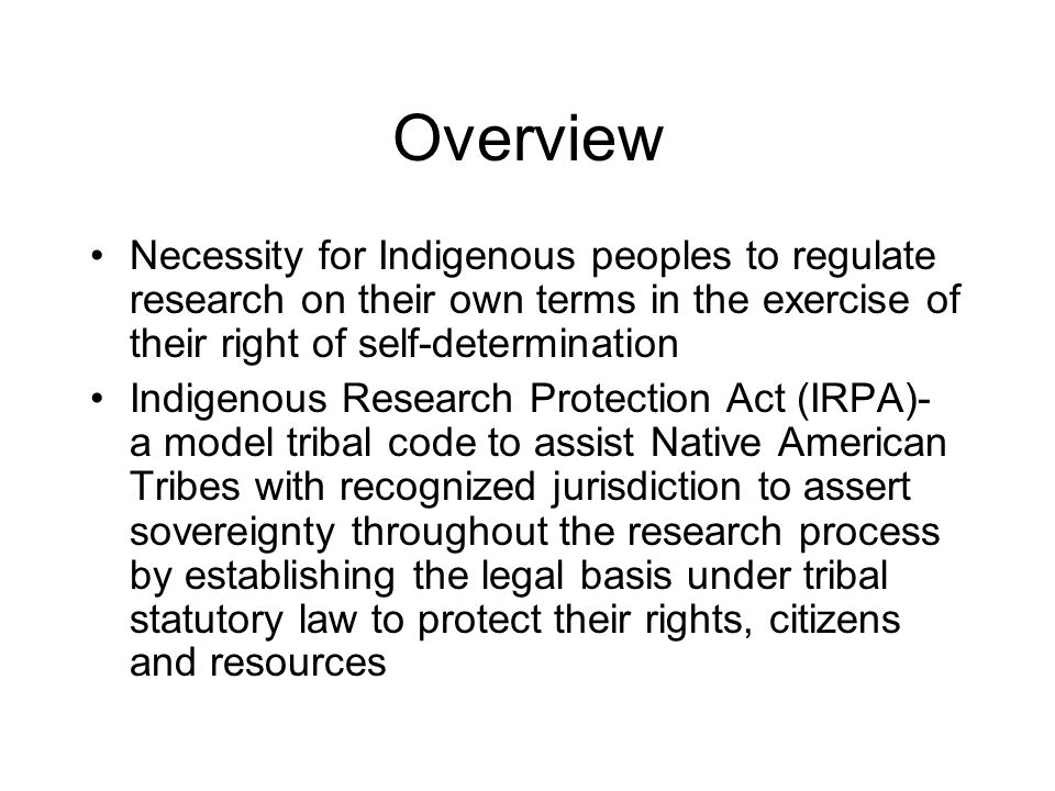 Overview Necessity for Indigenous peoples to regulate research on their own terms in the exercise of their right of self-determination.