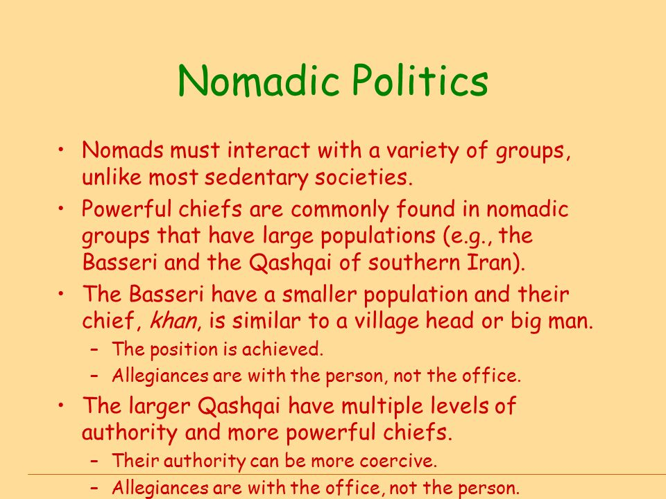 Nomadic Politics Nomads must interact with a variety of groups, unlike most sedentary societies.