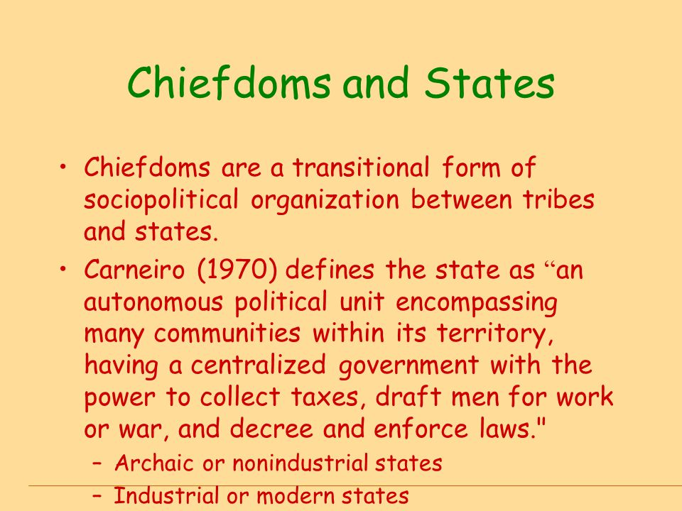 Chiefdoms and States Chiefdoms are a transitional form of sociopolitical organization between tribes and states.