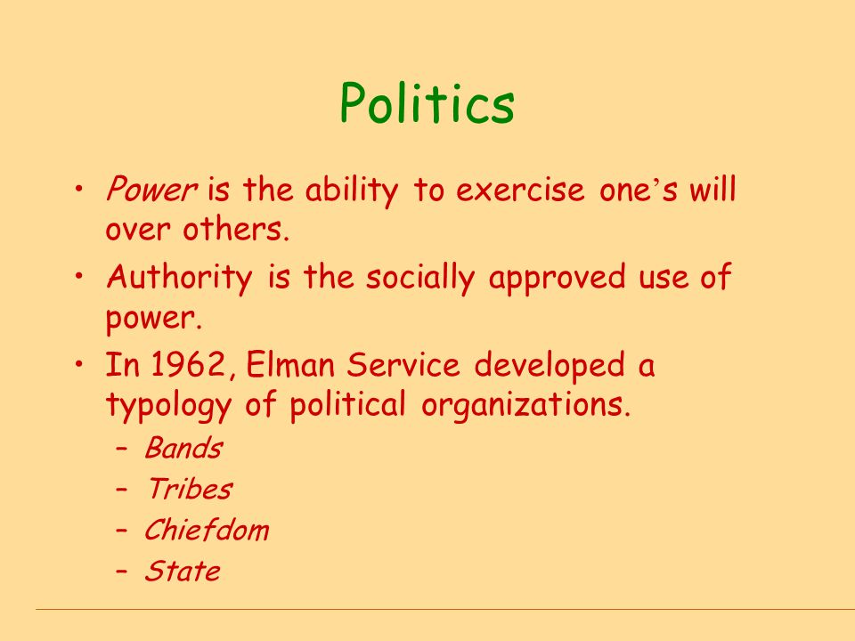 Politics Power is the ability to exercise one's will over others.