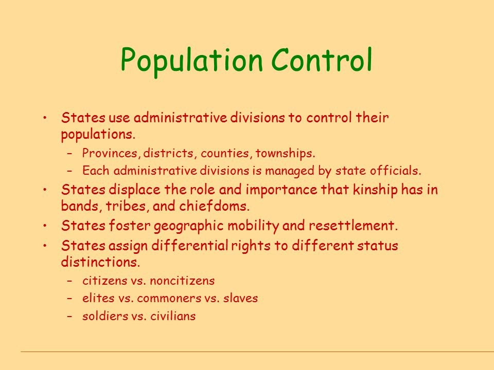 Population Control States use administrative divisions to control their populations. Provinces, districts, counties, townships.