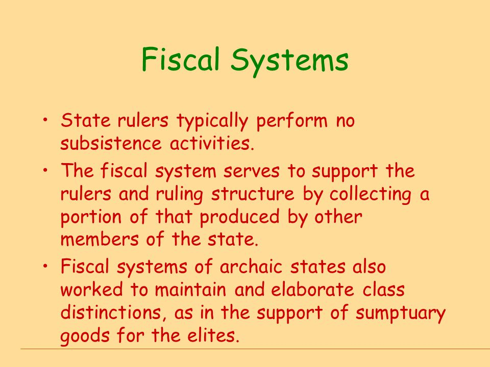 Fiscal Systems State rulers typically perform no subsistence activities.