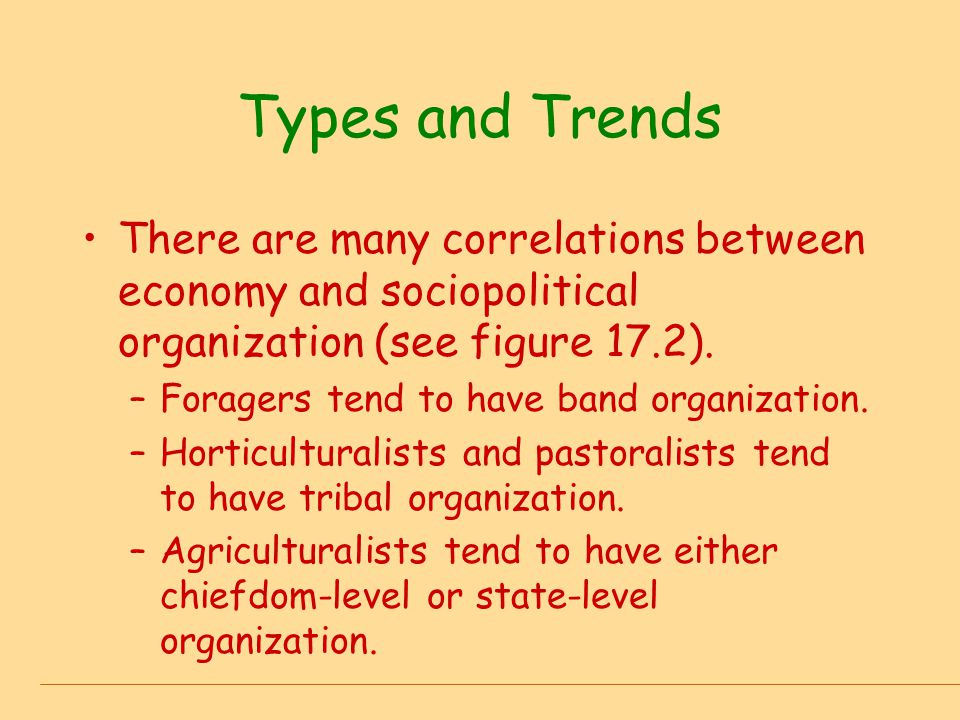 Types and Trends There are many correlations between economy and sociopolitical organization (see figure 17.2).