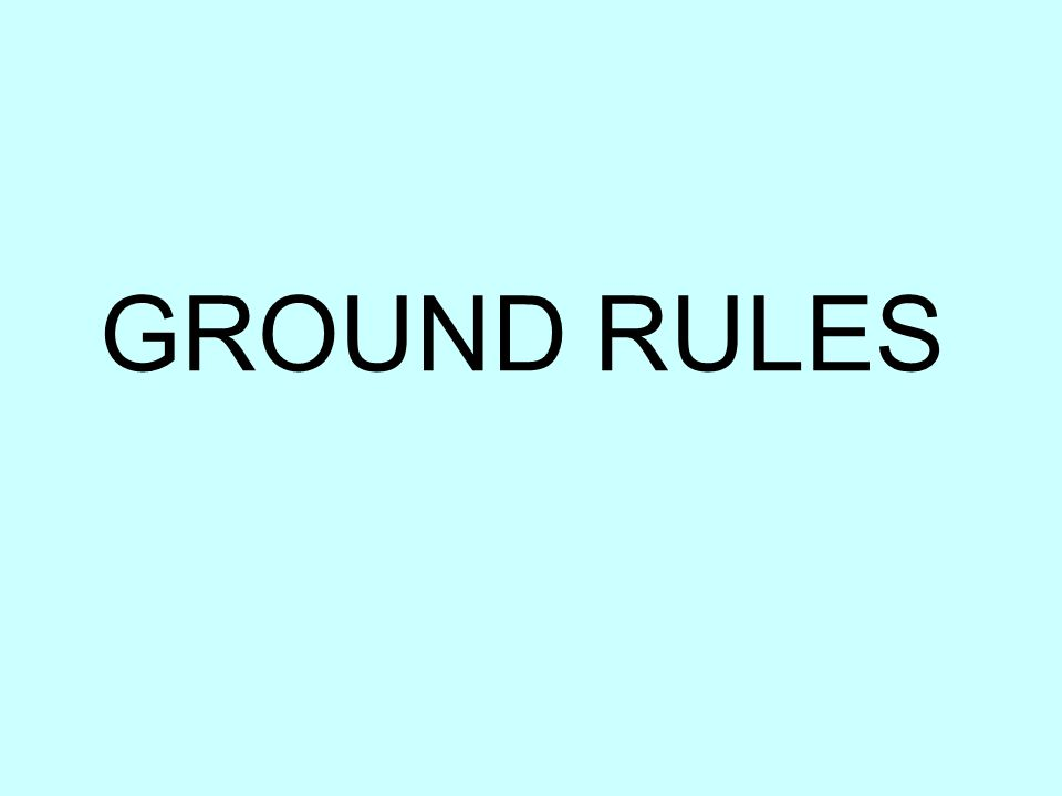 GROUND RULES