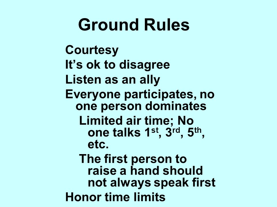 Ground Rules Courtesy It's ok to disagree Listen as an ally