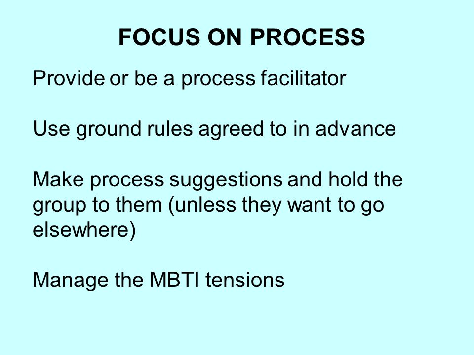 FOCUS ON PROCESS Provide or be a process facilitator