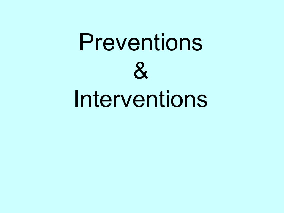 Preventions & Interventions