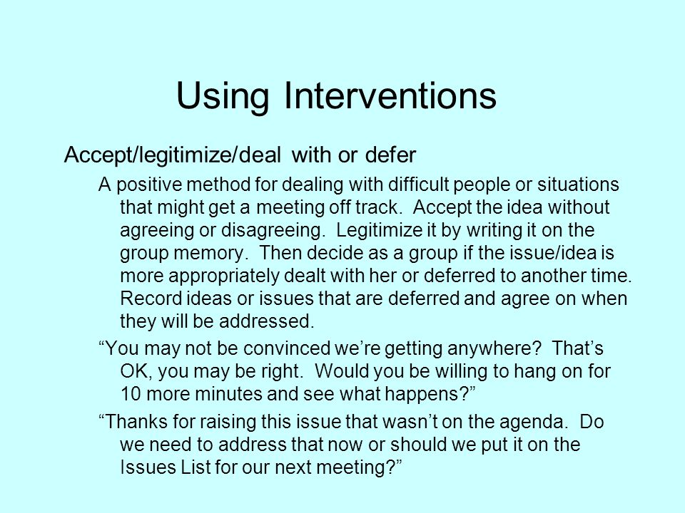 Using Interventions Accept/legitimize/deal with or defer