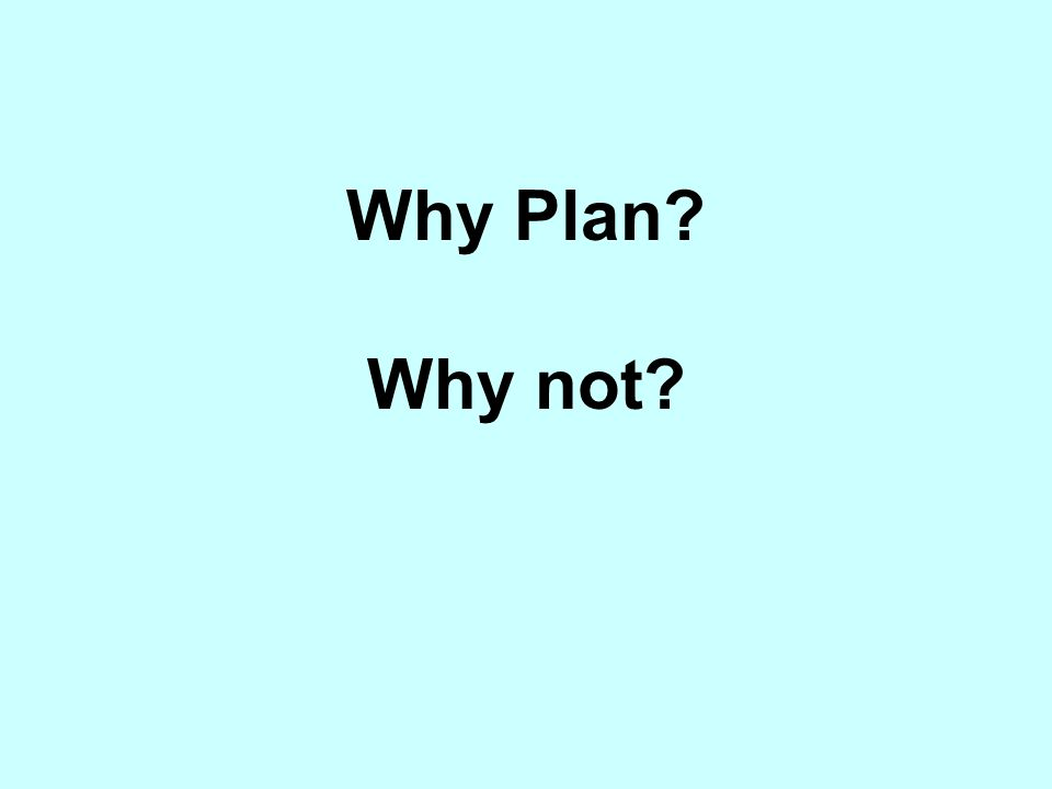 Why Plan Why not